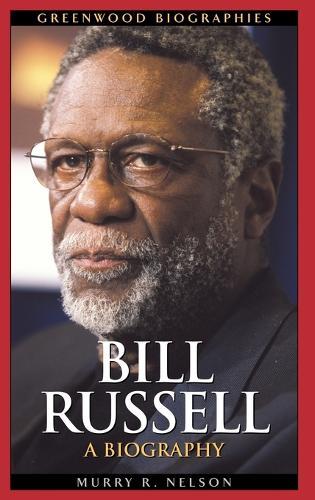 Bill Russell: A Biography - Greenwood Biographies (Hardback)