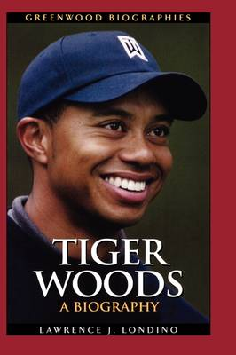 Tiger Woods: A Biography - Greenwood Biographies (Hardback)