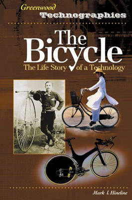 The Bicycle: The Life Story of a Technology - Greenwood Technographies (Hardback)