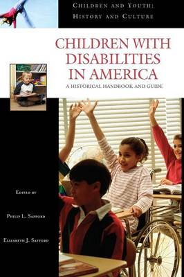 Children with Disabilities in America: A Historical Handbook and Guide - Children and Youth: History and Culture (Hardback)