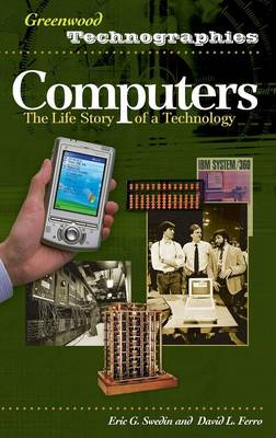 Computers: The Life Story of a Technology - Greenwood Technographies (Hardback)