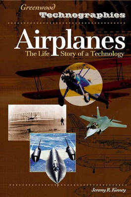 Airplanes: The Life Story of a Technology - Greenwood Technographies (Hardback)