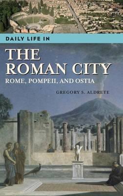 Daily Life in the Roman City: Rome, Pompeii, and Ostia - Daily Life (Hardback)