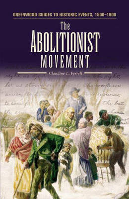 The Abolitionist Movement - Greenwood Guides to Historic Events 1500-1900 (Hardback)