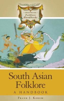 South Asian Folklore: A Handbook - Greenwood Folklore Handbooks (Hardback)
