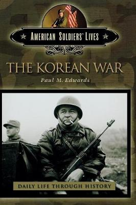 The Korean War - The Greenwood Press Daily Life Through History Series: American Soldiers' Lives (Hardback)