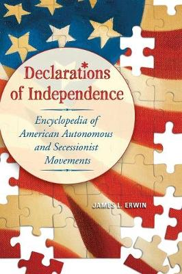 Declarations of Independence: Encyclopedia of American Autonomous and Secessionist Movements (Hardback)