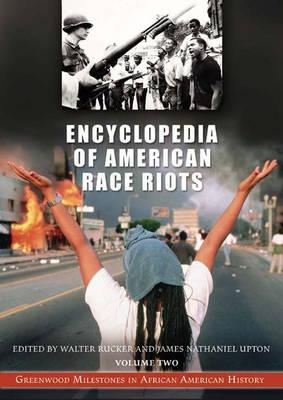 Encyclopedia of American Race Riots [2 volumes]: Greenwood Milestones in African American History (Hardback)