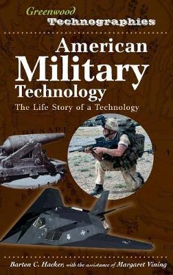 American Military Technology: The Life Story of a Technology - Greenwood Technographies (Hardback)