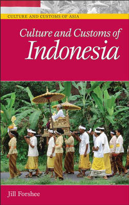 Culture and Customs of Indonesia - Cultures and Customs of the World (Hardback)