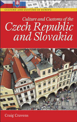 Culture and Customs of the Czech Republic and Slovakia - Cultures and Customs of the World (Hardback)