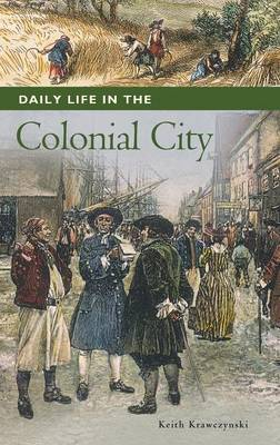 Daily Life in the Colonial City - Daily Life (Hardback)