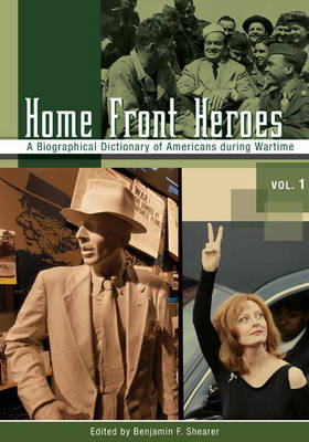 Home Front Heroes [3 volumes]: A Biographical Dictionary of Americans during Wartime (Hardback)