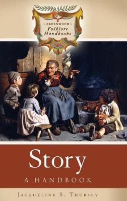 Story: A Handbook - Greenwood Folklore Handbooks (Hardback)