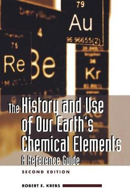 The History and Use of Our Earth's Chemical Elements: A Reference Guide, 2nd Edition (Hardback)
