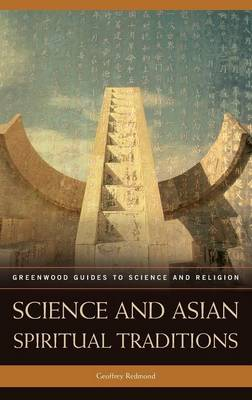 Science and Asian Spiritual Traditions - Greenwood Guides to Science and Religion (Hardback)