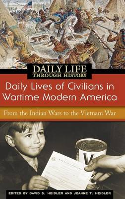 Daily Lives of Civilians in Wartime Modern America: From the Indian Wars to the Vietnam War - The Greenwood Press Daily Life Through History Series: Daily Lives of Civilians during Wartime (Hardback)