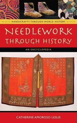 Needlework through History: An Encyclopedia - Handicrafts through World History (Hardback)