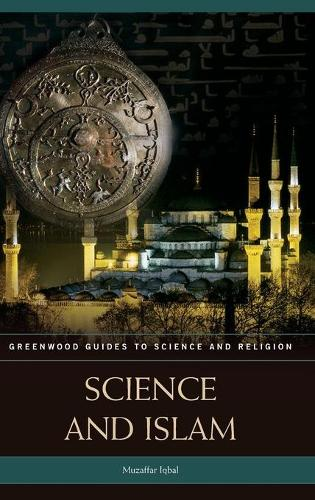 Science and Islam - Greenwood Guides to Science and Religion (Hardback)