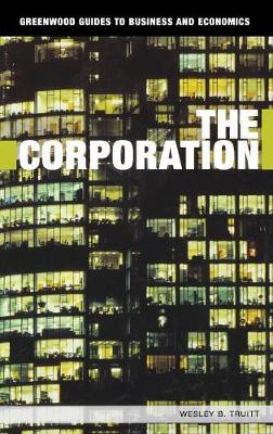 The Corporation - Greenwood Guides to Business and Economics (Hardback)