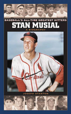 Stan Musial: A Biography - Baseball's All-Time Greatest Hitters (Hardback)