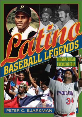 Latino Baseball Legends: A Biographical Encyclopedia (Hardback)