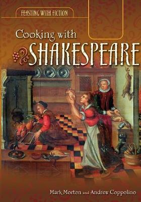 Cooking with Shakespeare - Feasting with Fiction (Hardback)