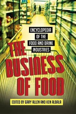 The Business of Food: Encyclopedia of the Food and Drink Industries (Hardback)