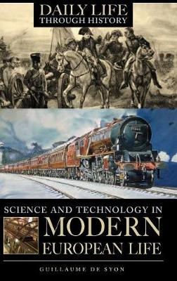 Science and Technology in Modern European Life - The Greenwood Press Daily Life Through History Series: Science and Technology in Everyday Life (Hardback)