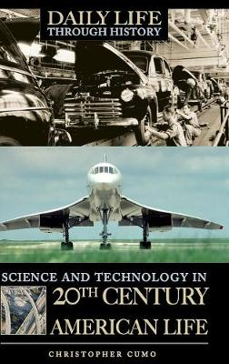 Science and Technology in 20th-Century American Life - The Greenwood Press Daily Life Through History Series: Science and Technology in Everyday Life (Hardback)
