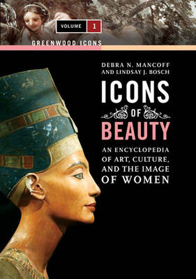 Icons of Beauty [2 volumes]: Art, Culture, and the Image of Women - Greenwood Icons (Hardback)