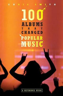 100 Albums That Changed Popular Music: A Reference Guide (Hardback)