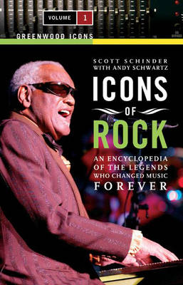 Icons of Rock [2 volumes]: An Encyclopedia of the Legends Who Changed Music Forever - Greenwood Icons (Hardback)