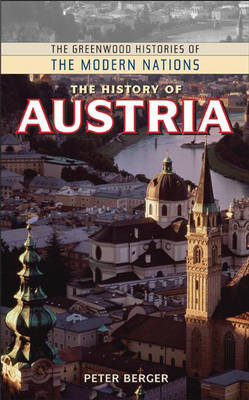 The History of Austria - Greenwood Histories of the Modern Nations (Hardback)