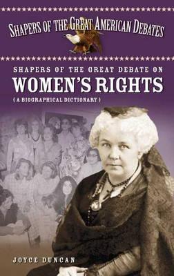 Shapers of the Great Debate on Women's Rights: A Biographical Dictionary - Shapers of the Great American Debates (Hardback)