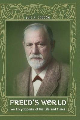 Freud's World: An Encyclopedia of His Life and Times (Hardback)
