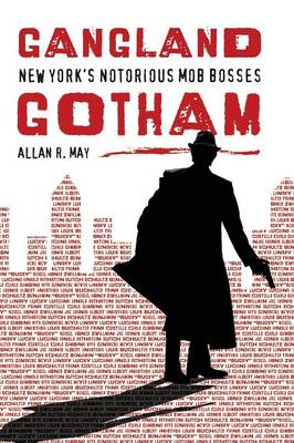 Gangland Gotham: New York's Notorious Mob Bosses (Hardback)
