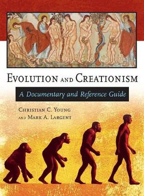 Evolution and Creationism: A Documentary and Reference Guide - Documentary and Reference Guides (Hardback)