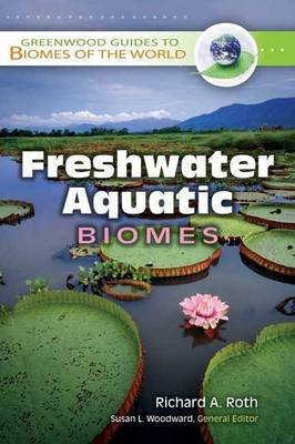Freshwater Aquatic Biomes - Greenwood Guides to Biomes of the World (Hardback)