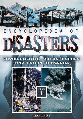 Encyclopedia of Disasters [2 volumes]: Environmental Catastrophes and Human Tragedies (Hardback)
