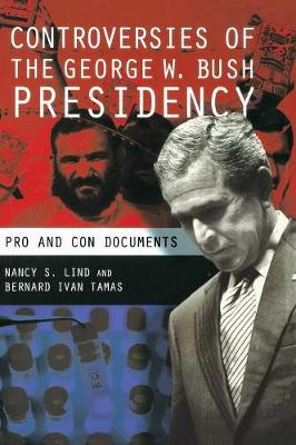 Controversies of the George W. Bush Presidency: Pro and Con Documents (Hardback)