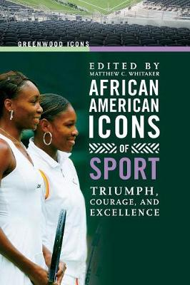 African American Icons of Sport: Triumph, Courage, and Excellence - Greenwood Icons (Hardback)