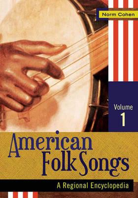 American Folk Songs [2 volumes]: A Regional Encyclopedia (Hardback)