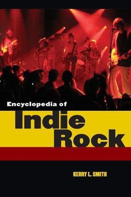 Encyclopedia of Indie Rock (Hardback)