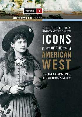 Icons of the American West [2 volumes]: From Cowgirls to Silicon Valley - Greenwood Icons (Hardback)