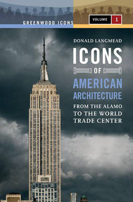 Icons of American Architecture [2 volumes]: From the Alamo to the World Trade Center - Greenwood Icons (Hardback)