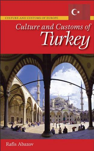 Culture and Customs of Turkey - Cultures and Customs of the World (Hardback)