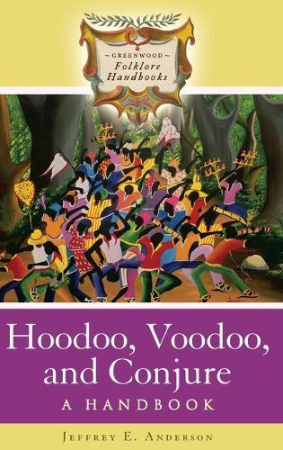 Hoodoo, Voodoo, and Conjure: A Handbook - Greenwood Folklore Handbooks (Hardback)