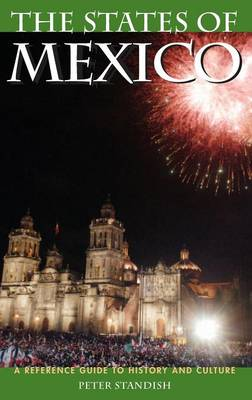 States of Mexico, The: A Reference Guide to History and Culture (Hardback)