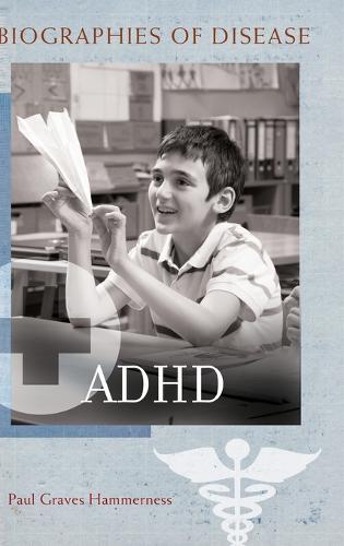 ADHD - Biographies of Disease (Hardback)